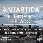 4x27 LA ANTÁRTIDA : El Misterio Helado - Exploración y últimos descubrimientos