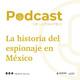 La historia del espionaje en México