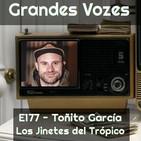 Ep. 177 - Los Jinetes del Trópico [Toñyto García] - [Grandes Vozes do Nosso Mundo - 3x113]