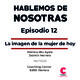Hablemos de Nosotras 12 / La imagen de la mujer de hoy