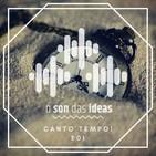 O Son das Ideas - E01 - Canto tempo!