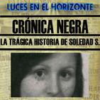 LA TRÁGICA HISTORIA DE SOLEDAD S. (Crónica Negra) Luces en el Horizonte