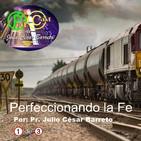 Perfeccionando la Fe - (1 de 3) Pr. Julio César Barreto