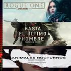 El podcast de C&R - 2X10 - ROGUE ONE, HASTA EL ÚLTIMO HOMBRE y ANIMALES NOCTURNOS
