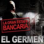 El Germen 1x03 - La gran estafa bancaria -