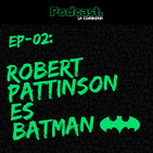 Robert Pattinson es el nuevo Batman | LaComikeria Podcast 002