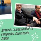 53.- ¿Clave de la meditación? La compasión. Con Vicente Simón.