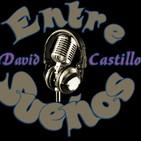 Entre Sueños...Con David Castillo