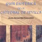 Guia esoterica de la catedral de sevilla, entrevista a juan sanche gallego