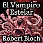 El Vampiro Estelar (Robert Bloch) | Audiorelato - Audiolibro