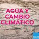 1x02_Agua y cambio climático ¿Qué podemos hacer?