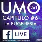 U.M.O Capítulo #6: La eugenesia - Una charla con Pepe y Ketty