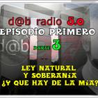 """d@b radio 5.0 Episodio 1 - Ley Natural y Soberanía ¿Que hay de la mía? Parte 3º """"Empieza lo interesante"""""""