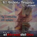 El Abrazo del Oso - El Imperio Británico (Primera parte): La Conquista del Océano