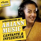 ARIANN MUSIC (Parte 1): 11M de seguidores y + de 1.000M de views en RRSS