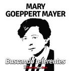 El Abrazo del Oso - 'Buscando Referentes': Mary Goeppert Mayer