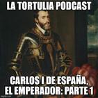 La Tortulia #198 - Carlos I de España, el Emperador: Parte 1