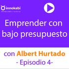 4. Pasos para arrancar un proyecto desde cero con poco presupuesto con Albert Hurtado