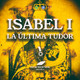 ISABEL I La última TUDOR