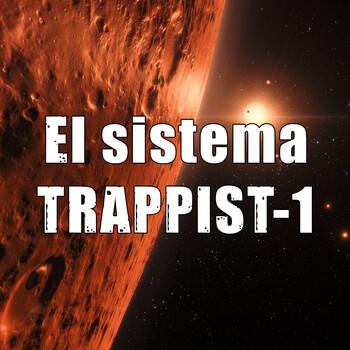 Un viaje por la Vía Láctea - Ep. 09: El intrigante sistema de TRAPPIST-1
