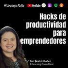 Ep. 28. Hacks de productividad para emprendedores con Beatriz Ibañez