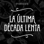 T2 Episodio 6: La última década lenta