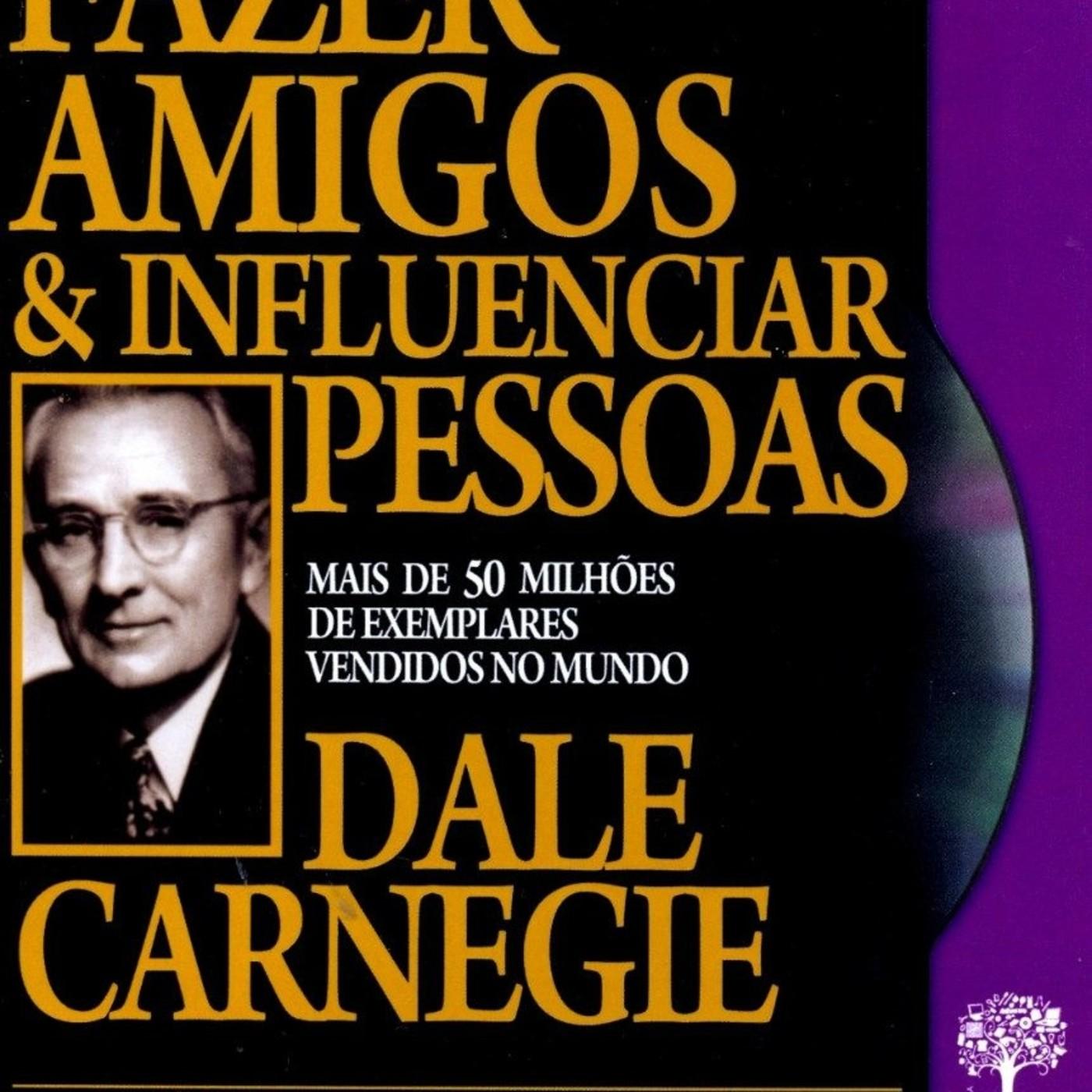 02 - 18 - Como Fazer Amigos e Influenciar Pessoas - Dale Carnegie [FRACIONADO 30m]