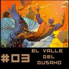 #3 El Valle del Gusano