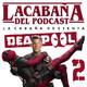 La Cabaña presenta: Deadpool 2