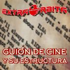 EXTRA ÓRBITA –Archivo Ligero– Guión de Cine y su estructura (octubre 2018)