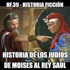 HF.39 - Historia de los judíos de Moisés al rey Saúl. Ep. 1/2