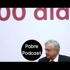 100 días con SU.... mesias AMLO - Pobre Podcast 243