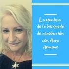 Episodio 30 - La sombra de la búsqueda de aprobación con Aura Azmouz