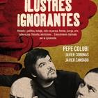 07-03-17 ¡ESTRENO! Ilustres Ignorantes - La Conspiración (Pablo Carbonell y Alba Galocha)
