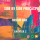 Dream Side - Side By Side Podcast(Chapter 2)