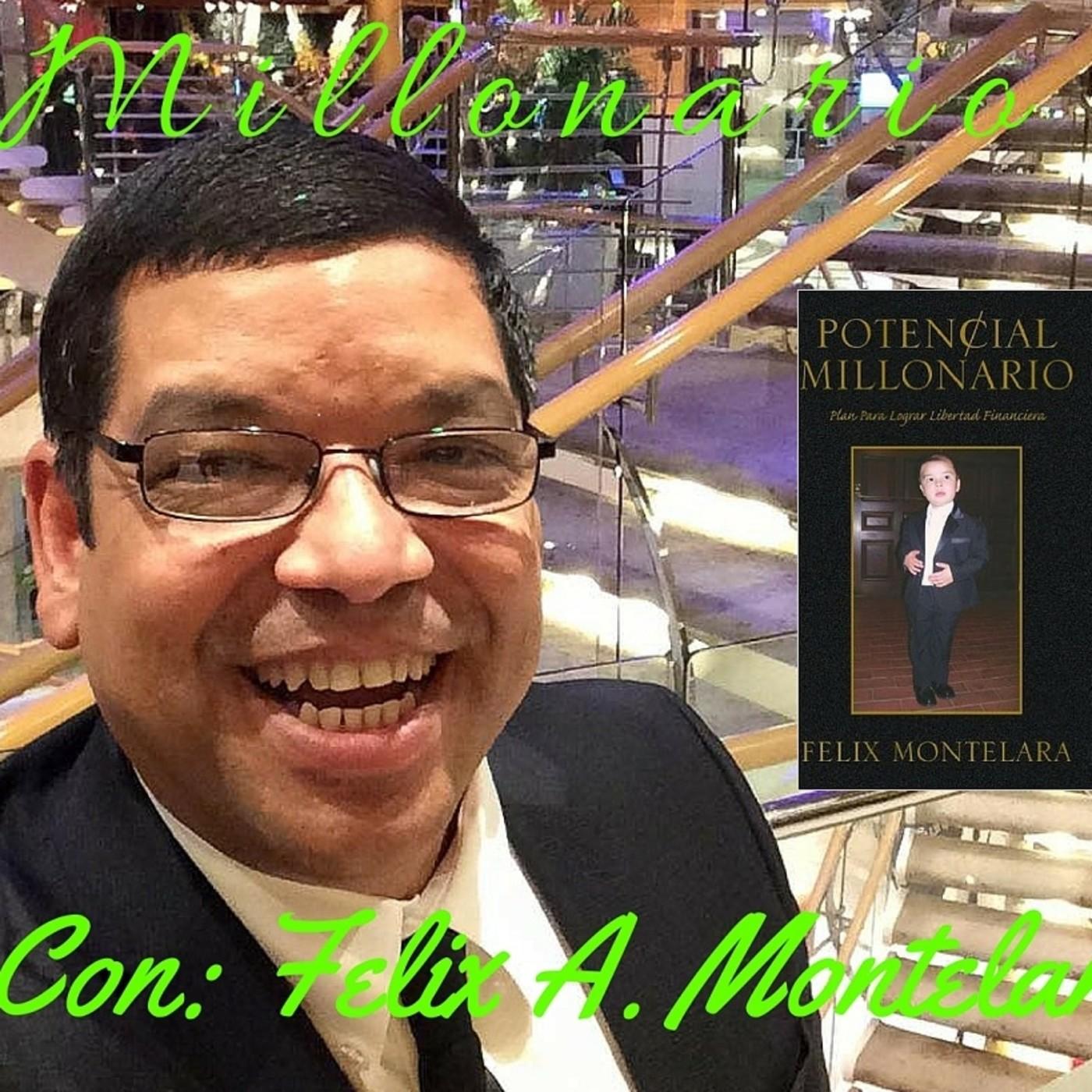 Los Secretos y Archivos de la Mente Millonaria  Ep. 25 Potencial Millonario con Felix A. Montelara