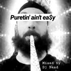 Puretin' Ain't Ea$y