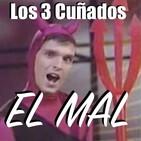 Los 3 Cuñados programa 91 - EL MAL