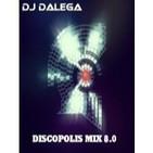 Dj Dalega - Discopolis Mix 8.0