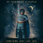 SOMETHING JUST LIKE THIS / ALGO COMO ESTO . THE CHAINSMOKERS & COLDPLAY