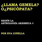 ¿LLAMA GEMELA? O¿PSICOPATA? por Eva Lunella