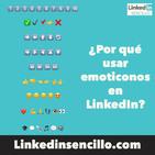 #87 - ¿Por qué usar los emoticonos en LinkedIn? - LinkedIn Sencillo