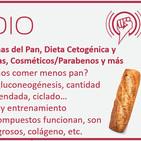 Episodio 156: Problemas del Pan, Dieta Cetogénica y Proteína, Dietas Cíclicas, Cosméticos/Parabenos y más