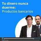 Tu dinero nunca duerme: Productos bancarios 04/04/2019
