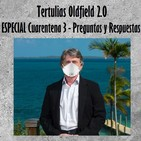 Tertulias Oldfield 2.0 - ESPECIAL Cuarentena 3 - Preguntas y Respuestas