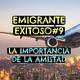 Emigrante Exitoso -Principio#9: La amistad