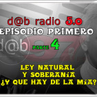 d@b radio 5.0 Episodio 1- Parte 04 - La Ley Natural y la Soberanía ¿Que hay de la mía?