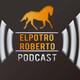 ElPotroRoberto.com #Podcast Episodio #67
