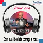 Com sua liberdade começa a nossa - Miguel Aguado