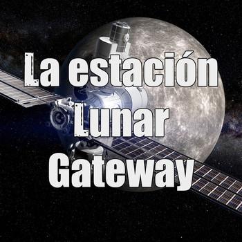 Astrobitácora - 2x17 - La estación Lunar Gateway